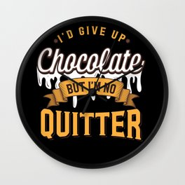 I'd Give Up Chocolate But I'm Not A Quitter Funny Chocolate Lover Gift Wall Clock