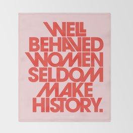 Well Behaved Women Seldom Make History Throw Blanket