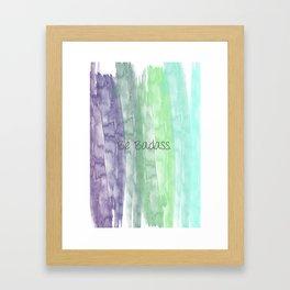 Be Badass Framed Art Print
