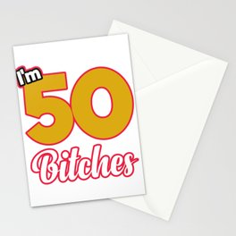 I'm 50 Bitches Birthday Shirt Full Of Sarcasm For Those Whose Birthday Is Near Sarcastic T-shirt Stationery Cards