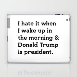 I hate it when I wake up in the morning and Donald Trump is president Laptop & iPad Skin