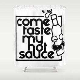 Come Taste My Hot Sauce - Black Print Shower Curtain