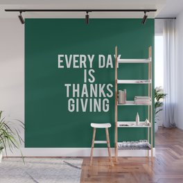 Every Day is thanksgiving Wall Mural