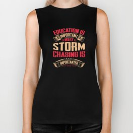 Storm Chasing Is Importanter Then Education Biker Tank