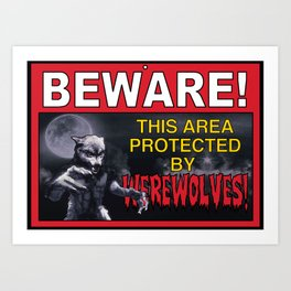 Beware! This Area Is Protected by Werewolves! Art Print