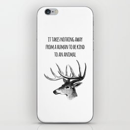 It takes nothing away from a human to be kind to an animal - Animal rights Quote  iPhone Skin