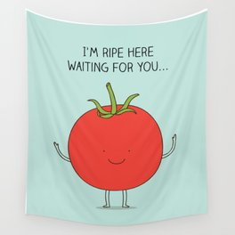 I'm ripe here waiting for you Wall Tapestry