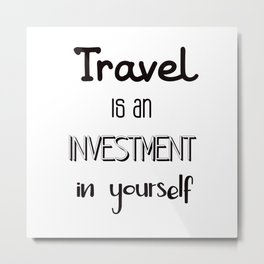 Travel is an investment in yourself Metal Print