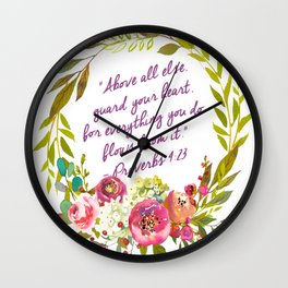 """""""Above all else, guard your heart, for everything you do flows from it.""""  – Proverbs 4:23 Wall Clock"""