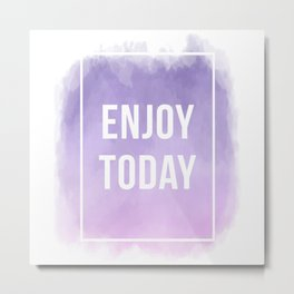Enjoy Today Motivational Quote Metal Print