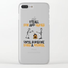 Camping Gift Fun and Games Until Someone Loses A Weiner Camp Trip Clear iPhone Case