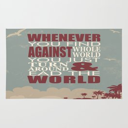 Whenever You Find Whole World Against You Just Turn Around And Lead The World. Rug