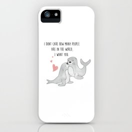 Seal With A Kiss - I dont care how many people are in the world, I want you - Happy Valentines Day iPhone Case