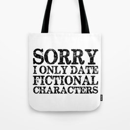 Sorry, I only date fictional characters!  Tote Bag