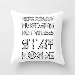 Reproduce Humans Not Viruses. Stay Home Throw Pillow