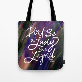 Stevie Nicks Quote - Don't be a Lady, Be a Legend Tote Bag