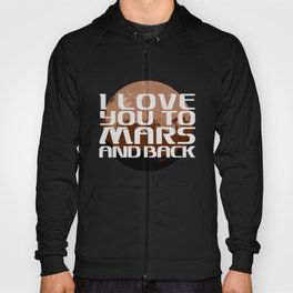 I love you to Mars and back. Hoody
