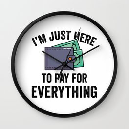 I'm Just Here To Pay For Everything Wall Clock