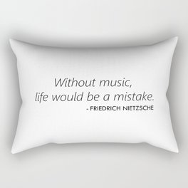 Without Music Life Would be a Mistake Rectangular Pillow