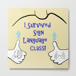 I Survived Sign Language Class Metal Print