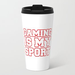 Gaming is my sport Travel Mug