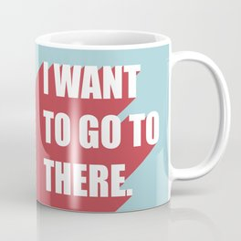 I want to go to there Coffee Mug