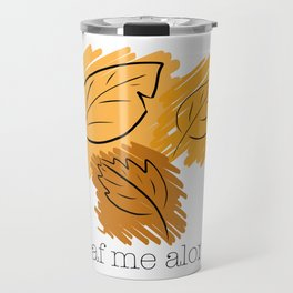 Leaf Me Alone Travel Mug