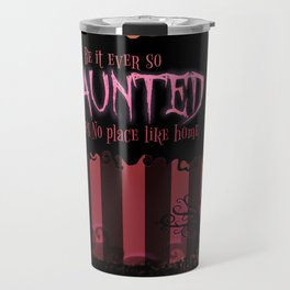 Be it ever so Haunted, there's no place like Home. Travel Mug