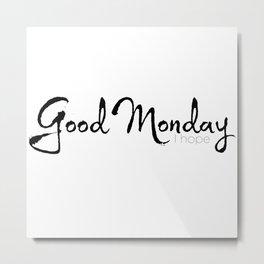 Good Monday, I hope Metal Print