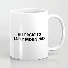 Allergic to early mornings Coffee Mug