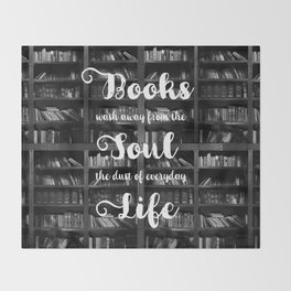 Books Wash Away From the Soul the Dust of Everyday Life - Misquote Throw Blanket