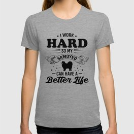 I Work Hard So My Samoyed Can Have A Better Life bw T-shirt