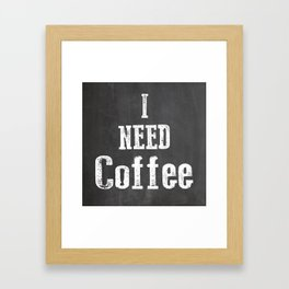 I Need Coffee Framed Art Print