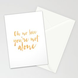Oh no love, you're not alone Stationery Cards