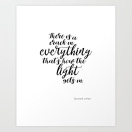 There is a crack in everything - Leonard Cohen quote Art Print