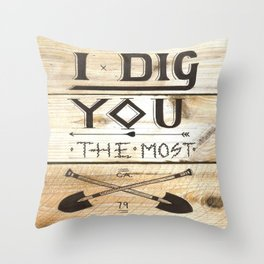 I Dig You The Most  Throw Pillow