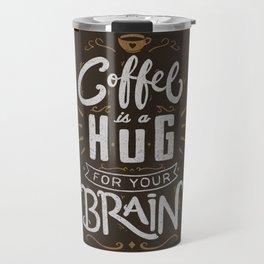 Coffee Is A Hug For The Brain Travel Mug