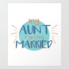 My Aunt Is Getting Married - Funny Wedding design Art Print