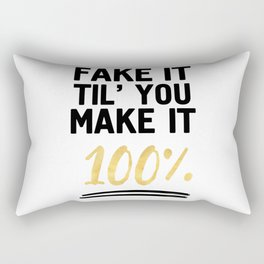 FAKE IT TIL YOU MAKE IT 100% - Motivational quote Rectangular Pillow
