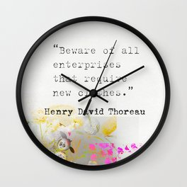 Beware of all enterprises that require new clothes. Henry David Thoreau quote Wall Clock