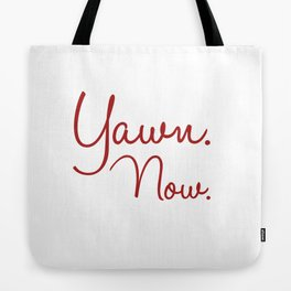 Yawn. Now.   Tote Bag