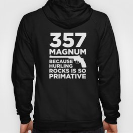 Funny Gun Owner Pro Second Amendment Rights USA 357 Magnum Because Hurling Rocks is Primitive Hoody
