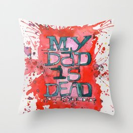 MY DAD IS DEAD Throw Pillow