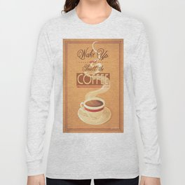 Wake Up and Smell The Coffee Long Sleeve T-shirt
