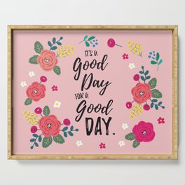 """Flowers in Pink Rose, Floral Design and Quote """"It's a Good Day…"""" Serving Tray"""