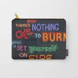 When there's nothing left to burn. Carry-All Pouch