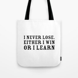 I never lose. Either I win or I learn - Motivational quote Tote Bag