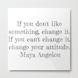 If you don't like something- Maya Angelou quote Metal Print