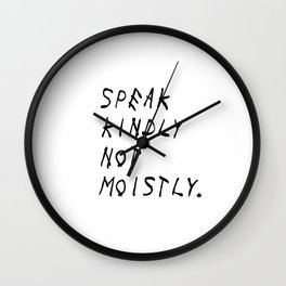Speak Kindly Not Moistly Wall Clock