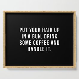 Put Your Hair Up In A Bun, Drink Some Coffee And Handle It. Serving Tray